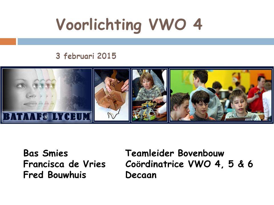 Voorlichting VWO 4 3 februari 2015 Bas Smies Teamleider Bovenbouw Francisca de Vries Co ö rdinatrice VWO 4, 5 & 6 Fred Bouwhuis Decaan