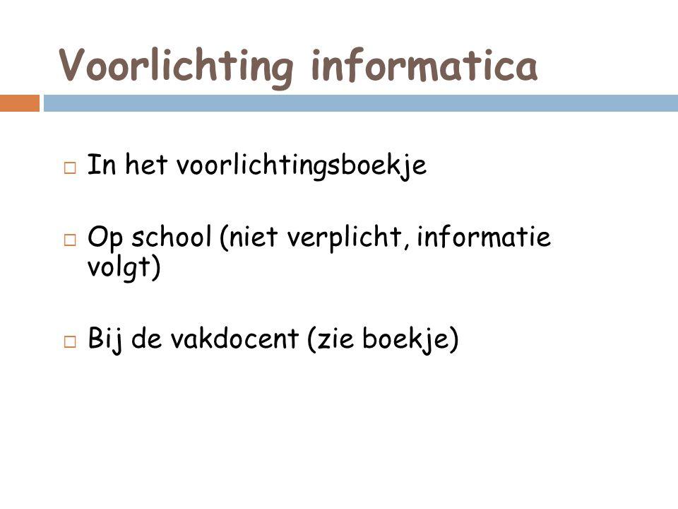 Voorlichting informatica  In het voorlichtingsboekje  Op school (niet verplicht, informatie volgt)  Bij de vakdocent (zie boekje)