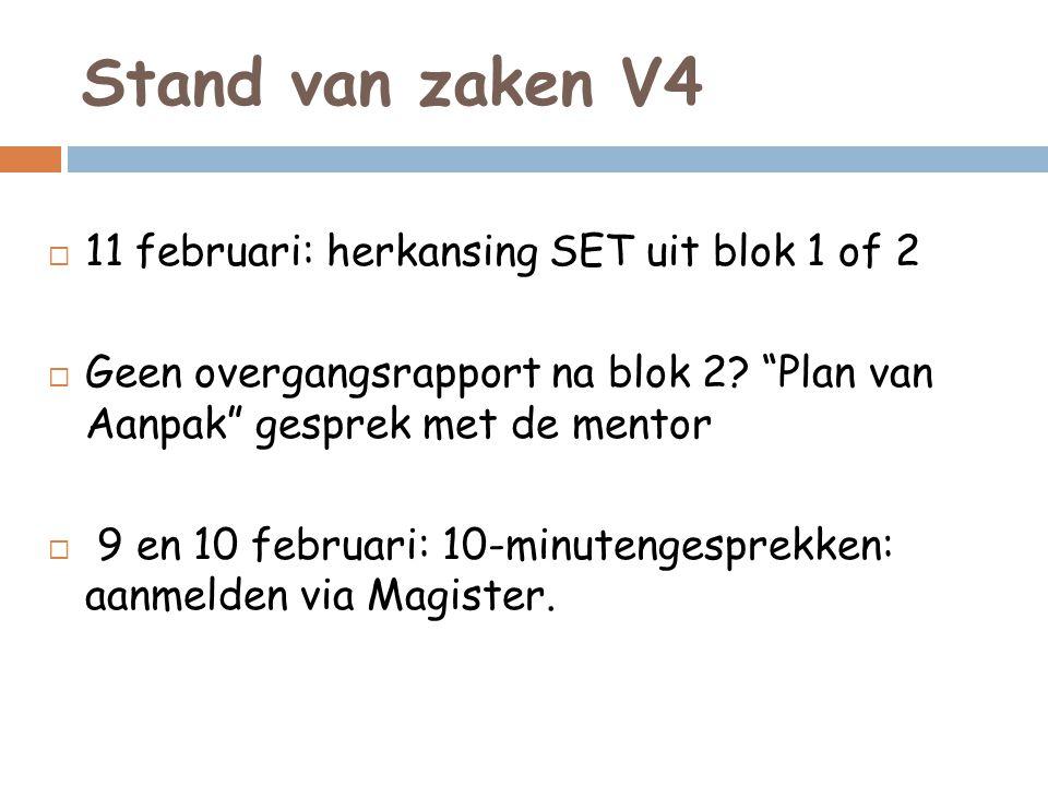 """Stand van zaken V4  11 februari: herkansing SET uit blok 1 of 2  Geen overgangsrapport na blok 2? """"Plan van Aanpak"""" gesprek met de mentor  9 en 10"""
