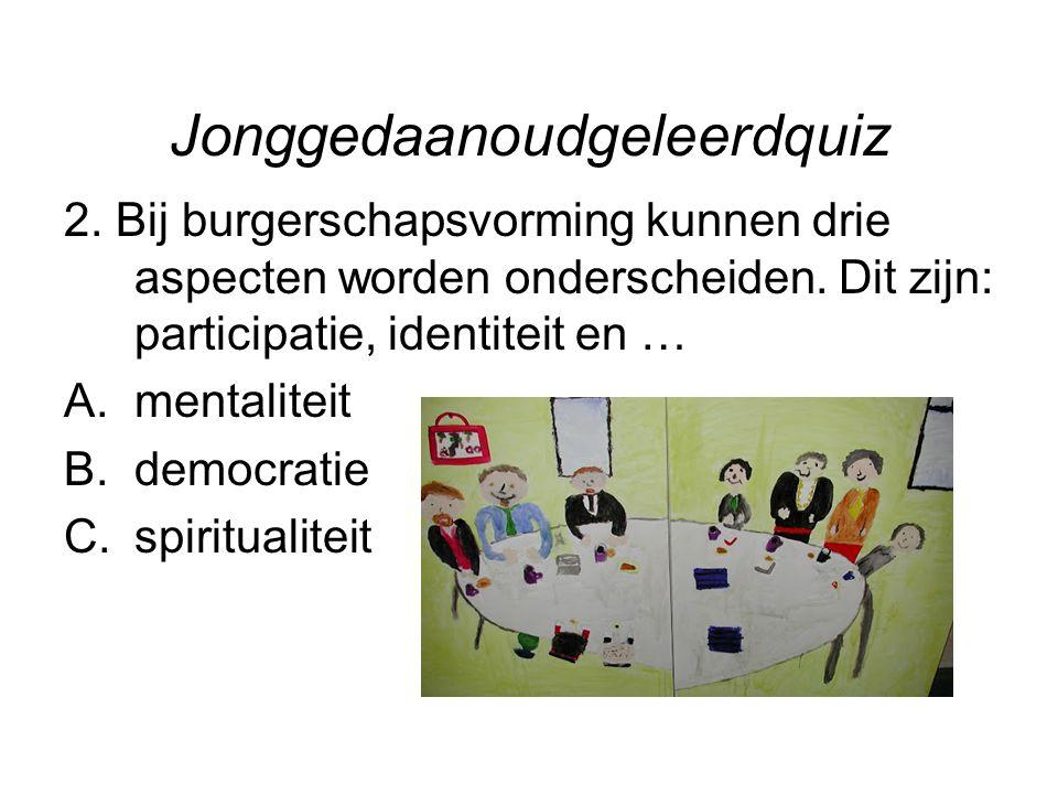 Jonggedaanoudgeleerdquiz 2.Bij burgerschapsvorming kunnen drie aspecten worden onderscheiden.