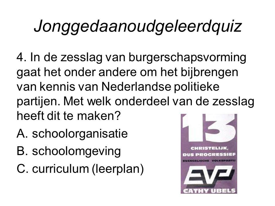 Jonggedaanoudgeleerdquiz 4. In de zesslag van burgerschapsvorming gaat het onder andere om het bijbrengen van kennis van Nederlandse politieke partije