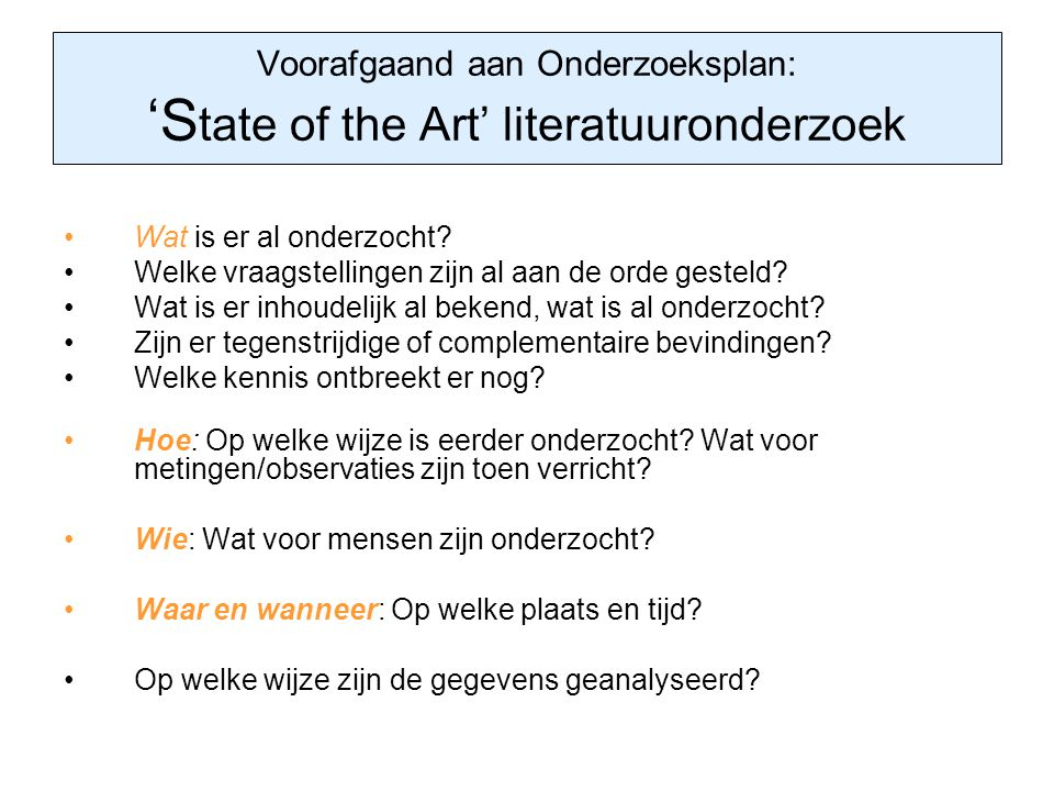 Voorafgaand aan Onderzoeksplan: 'S tate of the Art' literatuuronderzoek Wat is er al onderzocht? Welke vraagstellingen zijn al aan de orde gesteld? Wa