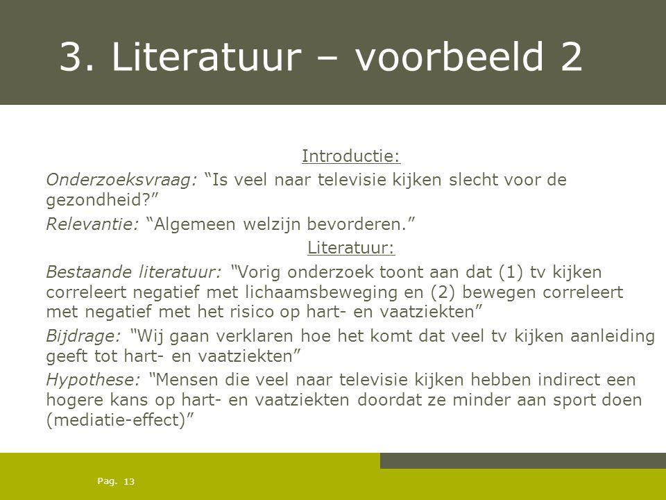 """Pag. 3. Literatuur – voorbeeld 2 Introductie: Onderzoeksvraag: """"Is veel naar televisie kijken slecht voor de gezondheid?"""" Relevantie: """"Algemeen welzij"""