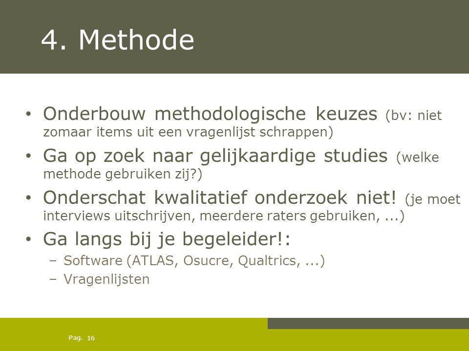 Pag. 4. Methode Onderbouw methodologische keuzes (bv: niet zomaar items uit een vragenlijst schrappen) Ga op zoek naar gelijkaardige studies (welke me