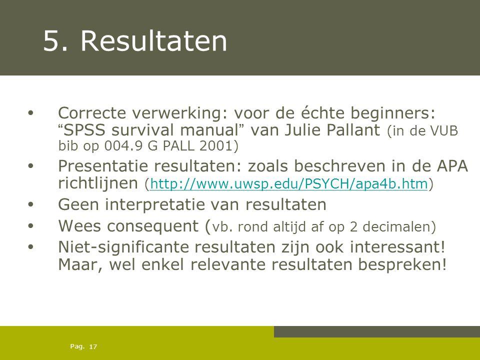 """Pag. 5. Resultaten Correcte verwerking: voor de échte beginners: """"SPSS survival manual"""" van Julie Pallant (in de VUB bib op 004.9 G PALL 2001) Present"""