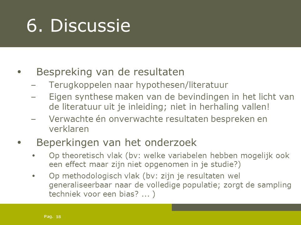 Pag. 6. Discussie Bespreking van de resultaten – Terugkoppelen naar hypothesen/literatuur – Eigen synthese maken van de bevindingen in het licht van d