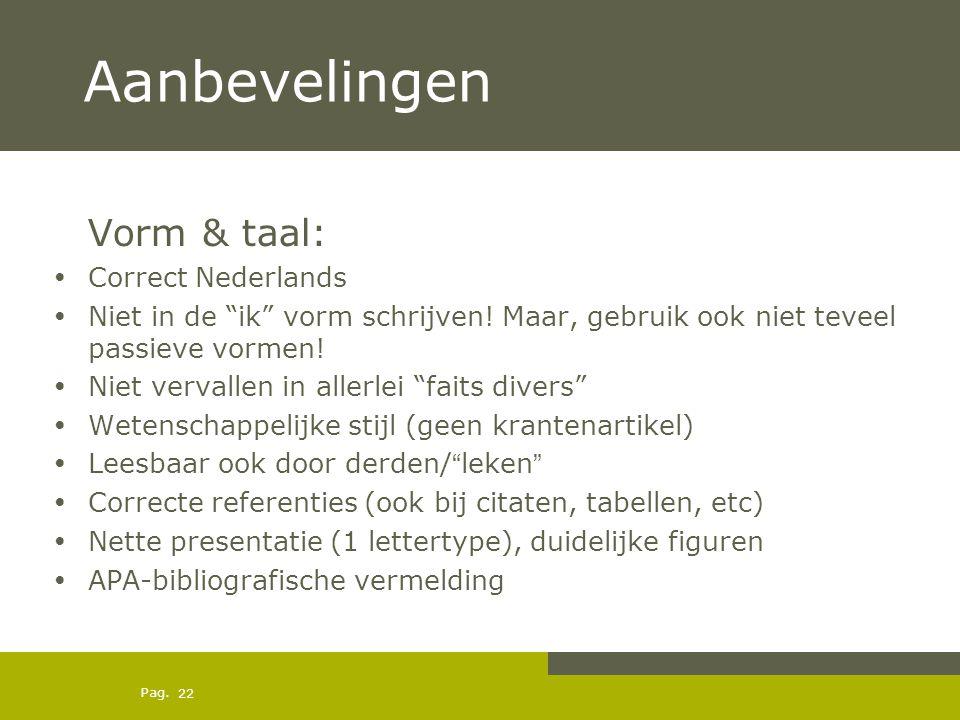 """Pag. Aanbevelingen Vorm & taal: Correct Nederlands Niet in de """"ik"""" vorm schrijven! Maar, gebruik ook niet teveel passieve vormen! Niet vervallen in al"""