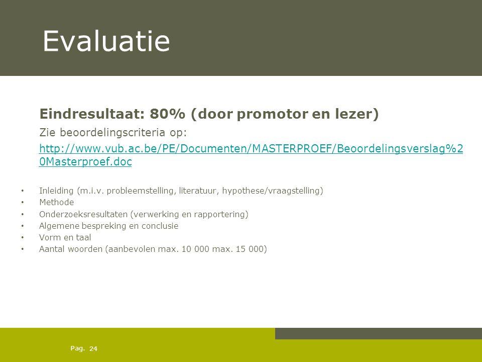 Pag. Evaluatie Eindresultaat: 80% (door promotor en lezer) Zie beoordelingscriteria op: http://www.vub.ac.be/PE/Documenten/MASTERPROEF/Beoordelingsver