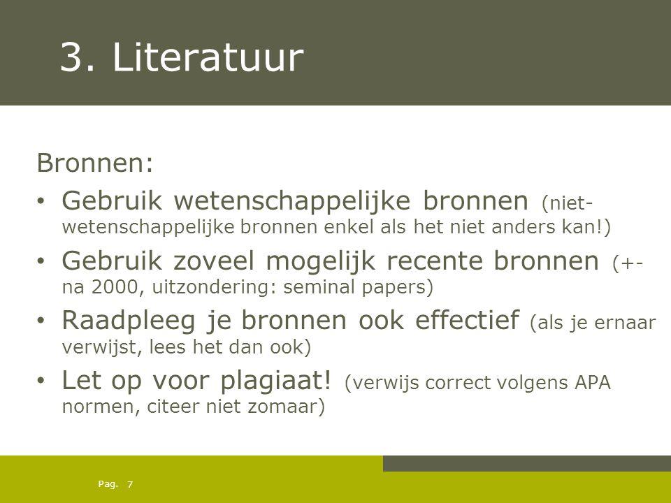 Pag. 3. Literatuur Bronnen: Gebruik wetenschappelijke bronnen (niet- wetenschappelijke bronnen enkel als het niet anders kan!) Gebruik zoveel mogelijk