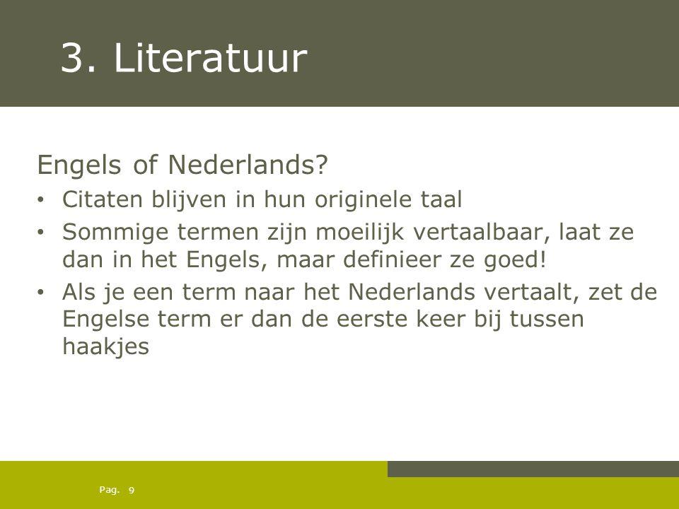 Pag. 3. Literatuur Engels of Nederlands? Citaten blijven in hun originele taal Sommige termen zijn moeilijk vertaalbaar, laat ze dan in het Engels, ma
