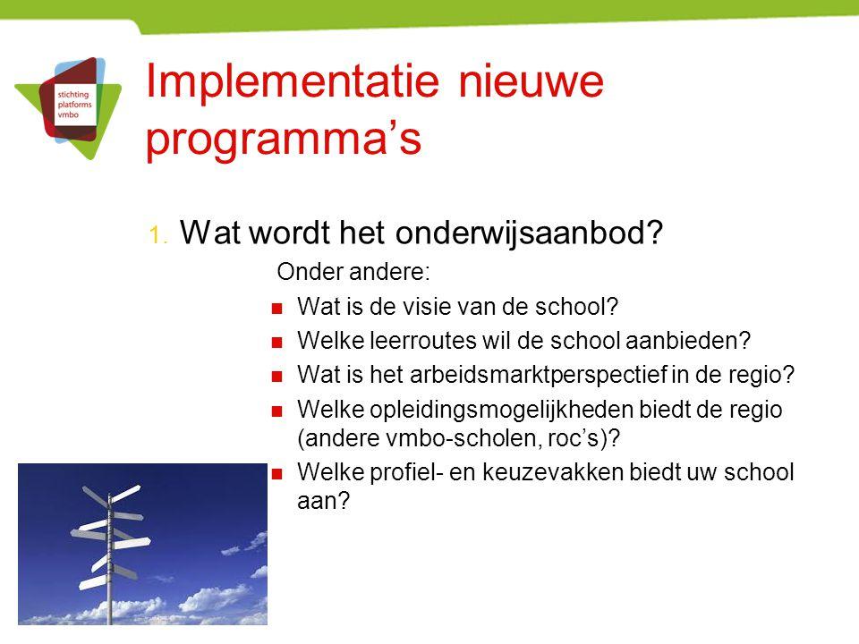 Implementatie nieuwe programma's 1. Wat wordt het onderwijsaanbod? Onder andere: Wat is de visie van de school? Welke leerroutes wil de school aanbied