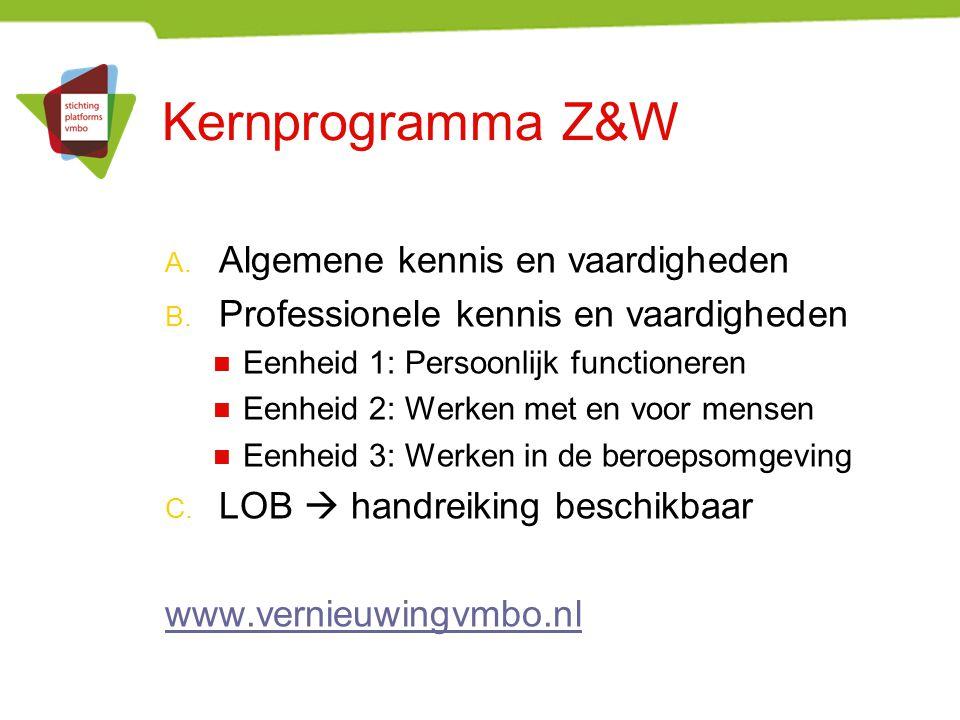 Kernprogramma Z&W A. Algemene kennis en vaardigheden B. Professionele kennis en vaardigheden Eenheid 1: Persoonlijk functioneren Eenheid 2: Werken met