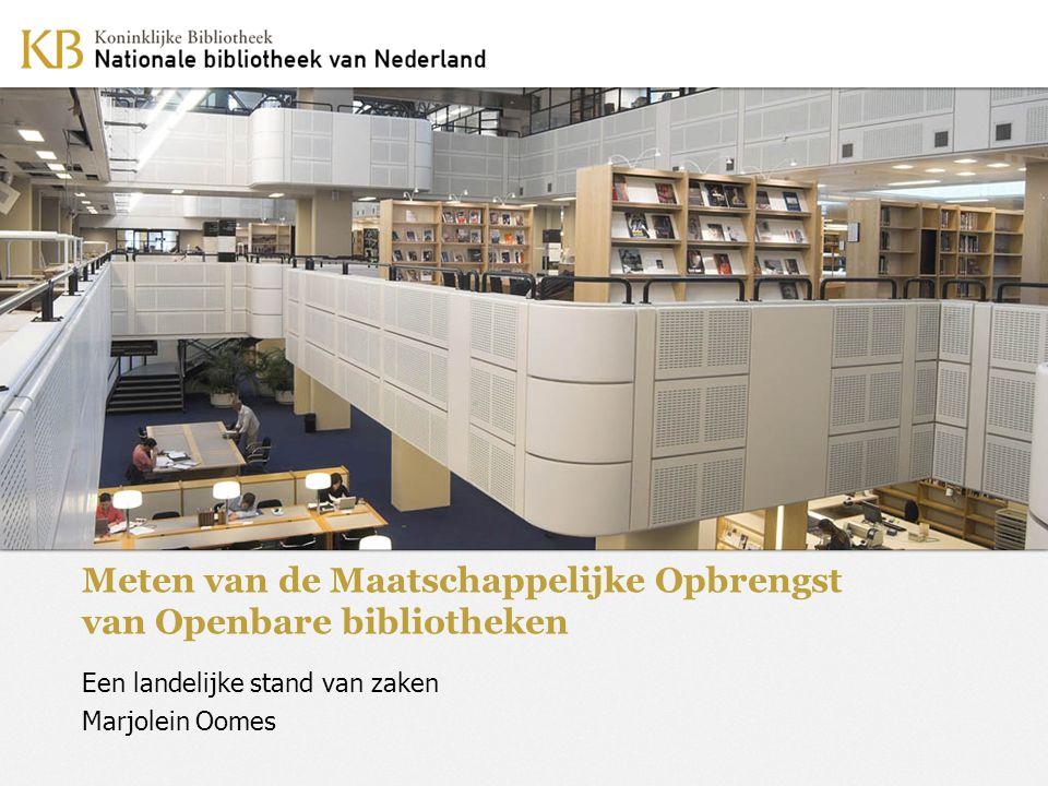 Meten van de Maatschappelijke Opbrengst van Openbare bibliotheken Een landelijke stand van zaken Marjolein Oomes