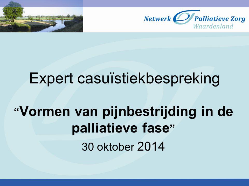 """Expert casuïstiekbespreking """" Vormen van pijnbestrijding in de palliatieve fase """" 30 oktober 2014"""