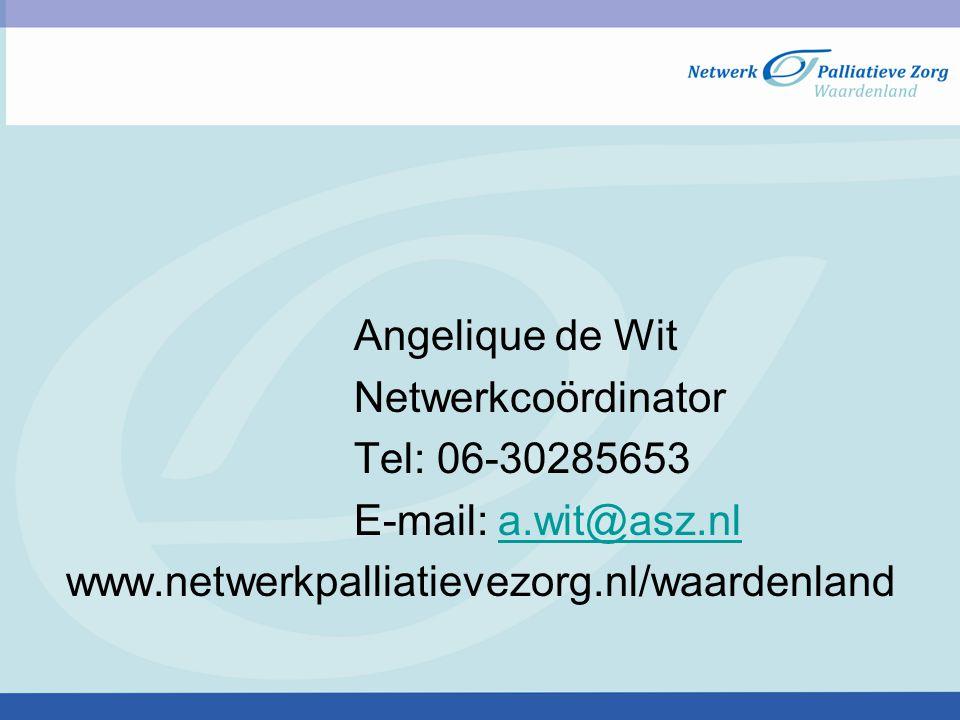 Angelique de Wit Netwerkcoördinator Tel: 06-30285653 E-mail: a.wit@asz.nla.wit@asz.nl www.netwerkpalliatievezorg.nl/waardenland