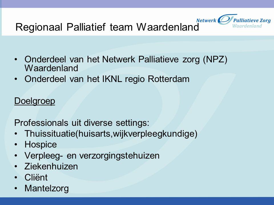 Regionaal Palliatief team Waardenland Onderdeel van het Netwerk Palliatieve zorg (NPZ) Waardenland Onderdeel van het IKNL regio Rotterdam Doelgroep Pr