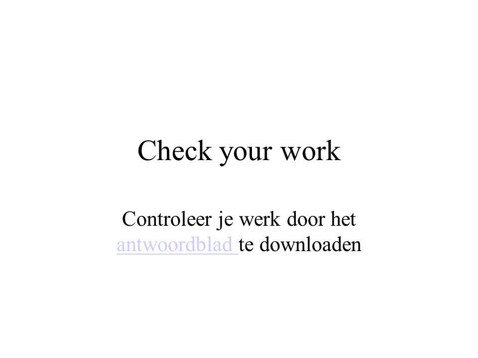 Check your work Controleer je werk door het antwoordblad te downloaden antwoordblad