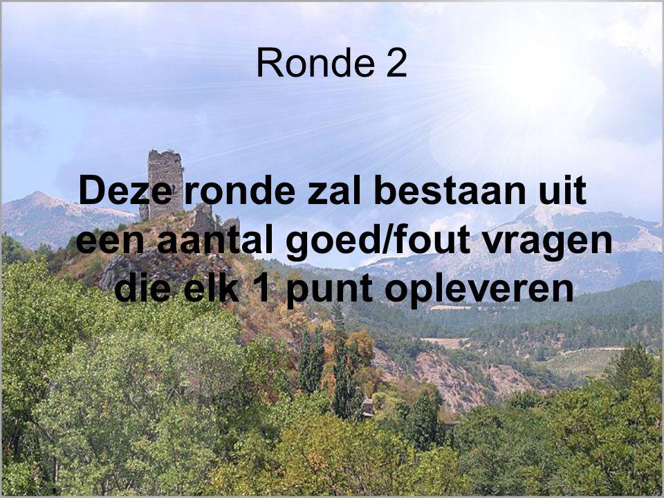 Ronde 2 Deze ronde zal bestaan uit een aantal goed/fout vragen die elk 1 punt opleveren