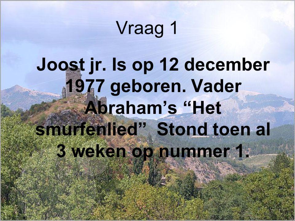 Vraag 1 Joost jr. Is op 12 december 1977 geboren.