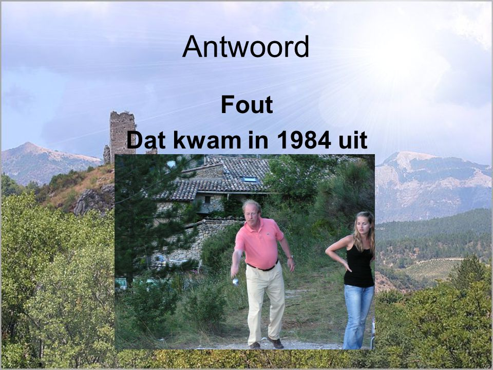 Antwoord Fout Dat kwam in 1984 uit
