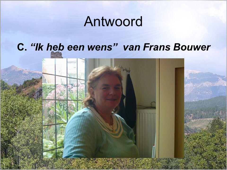 Antwoord C. Ik heb een wens van Frans Bouwer