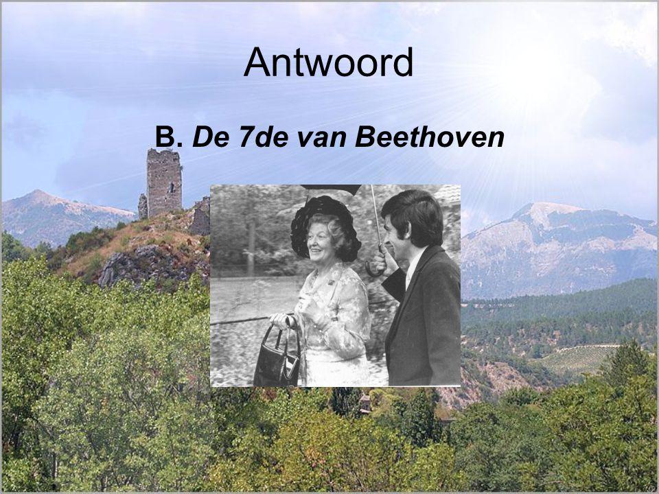 Antwoord B. De 7de van Beethoven