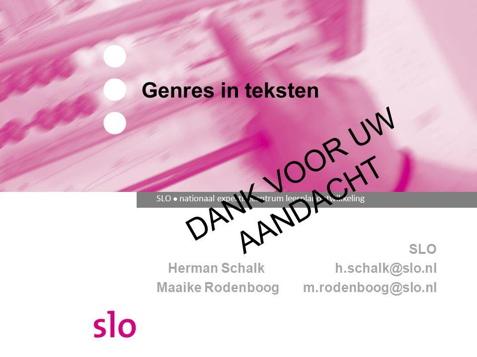 SLO ● nationaal expertisecentrum leerplanontwikkeling Genres in teksten SLO Herman Schalkh.schalk@slo.nl Maaike Rodenboog m.rodenboog@slo.nl DANK VOOR UW AANDACHT
