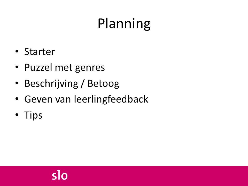 Planning Starter Puzzel met genres Beschrijving / Betoog Geven van leerlingfeedback Tips