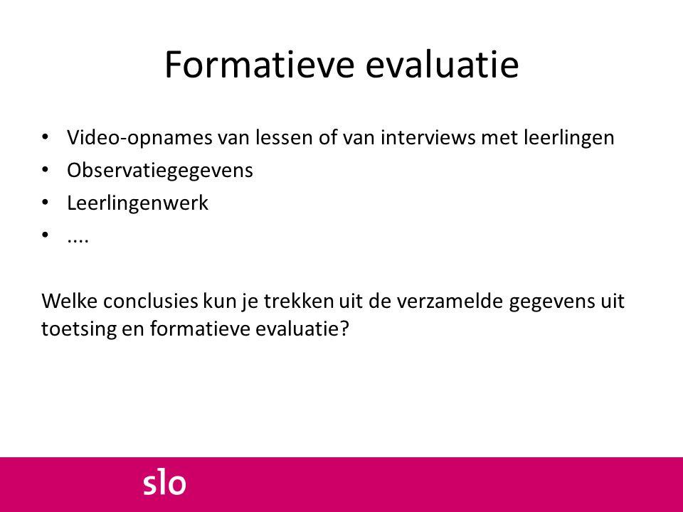 Formatieve evaluatie Video-opnames van lessen of van interviews met leerlingen Observatiegegevens Leerlingenwerk.... Welke conclusies kun je trekken u