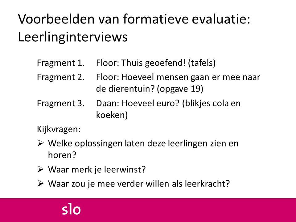 Voorbeelden van formatieve evaluatie: Leerlinginterviews Fragment 1.Floor: Thuis geoefend! (tafels) Fragment 2. Floor: Hoeveel mensen gaan er mee naar
