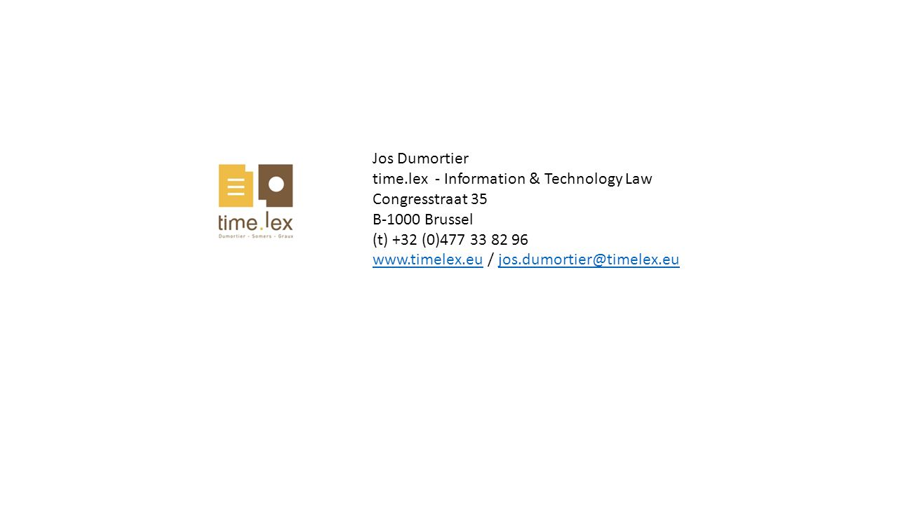 Jos Dumortier time.lex - Information & Technology Law Congresstraat 35 B-1000 Brussel (t) +32 (0)477 33 82 96 www.timelex.euwww.timelex.eu / jos.dumor