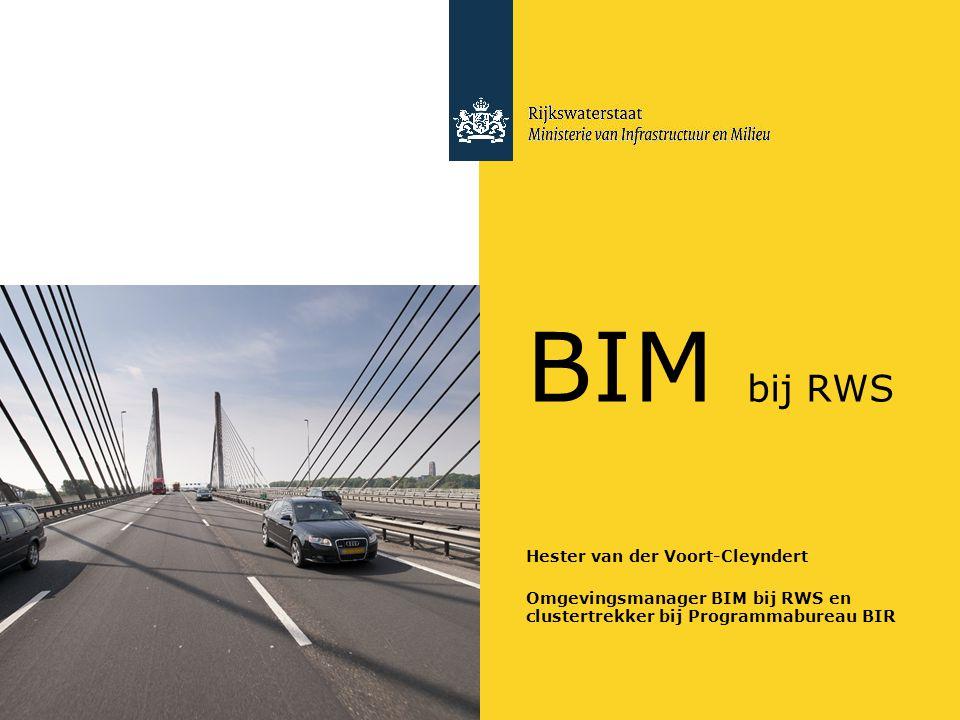 BIM bij RWS Hester van der Voort-Cleyndert Omgevingsmanager BIM bij RWS en clustertrekker bij Programmabureau BIR