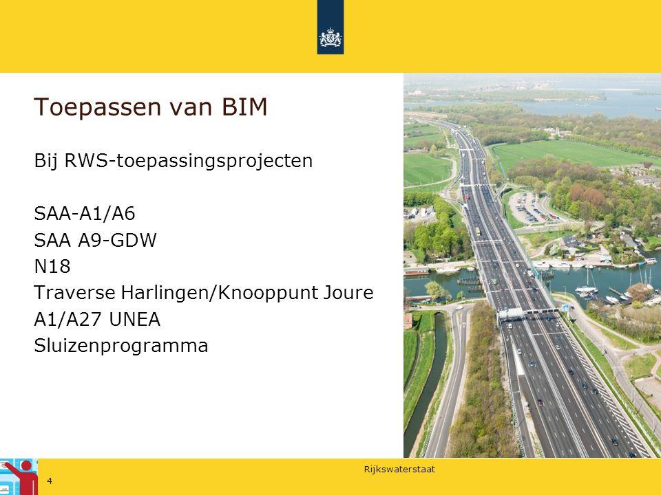 Rijkswaterstaat Toepassen van BIM Bij RWS-toepassingsprojecten SAA-A1/A6 SAA A9-GDW N18 Traverse Harlingen/Knooppunt Joure A1/A27 UNEA Sluizenprogramm