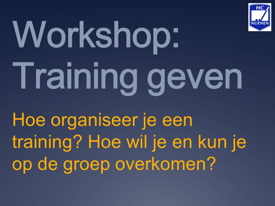 Workshop: Training geven Hoe organiseer je een training.