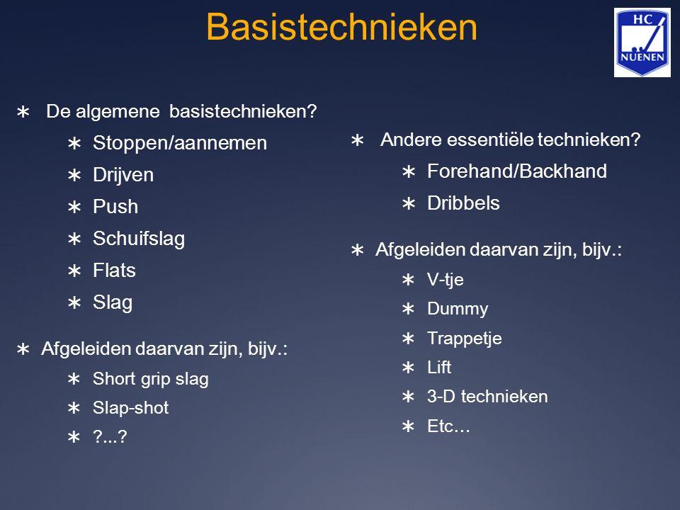 Basistechnieken  De algemene basistechnieken?  Stoppen/aannemen  Drijven  Push  Schuifslag  Flats  Slag  Afgeleiden daarvan zijn, bijv.:  Sho