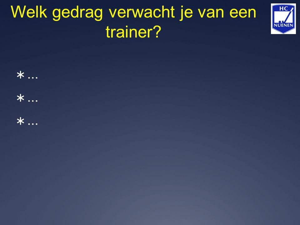 Welk gedrag verwacht je van een trainer? ………………