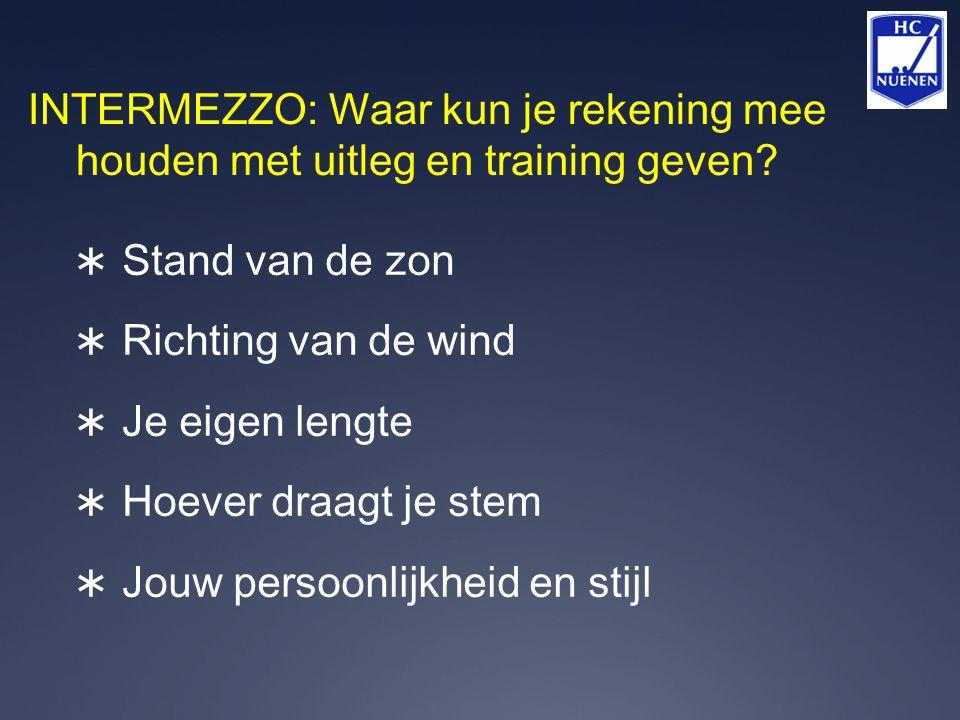 INTERMEZZO: Waar kun je rekening mee houden met uitleg en training geven?  Stand van de zon  Richting van de wind  Je eigen lengte  Hoever draagt