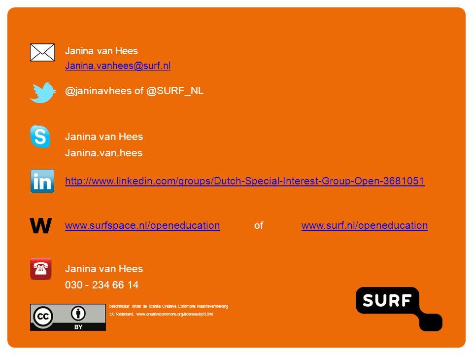 W Janina van Hees Janina.vanhees@surf.nl @janinavhees of @SURF_NL Janina van Hees Janina.van.hees http://www.linkedin.com/groups/Dutch-Special-Interest-Group-Open-3681051 www.surfspace.nl/openeducationwww.surfspace.nl/openeducationofwww.surf.nl/openeducationwww.surf.nl/openeducation Janina van Hees 030 - 234 66 14 beschikbaar onder de licentie Creative Commons Naamsvermelding 3.0 Nederland.