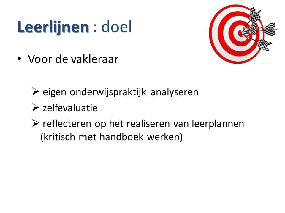 Leerlijnen Leerlijnen : doel Voor de vakleraar  eigen onderwijspraktijk analyseren  zelfevaluatie  reflecteren op het realiseren van leerplannen (k