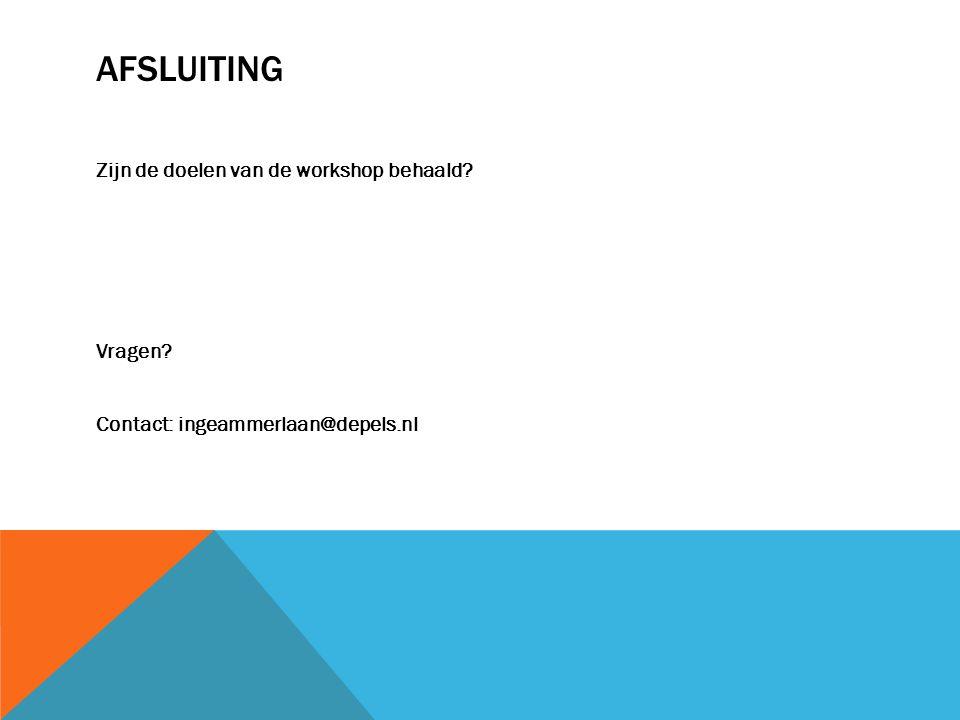 AFSLUITING Zijn de doelen van de workshop behaald? Vragen? Contact: ingeammerlaan@depels.nl