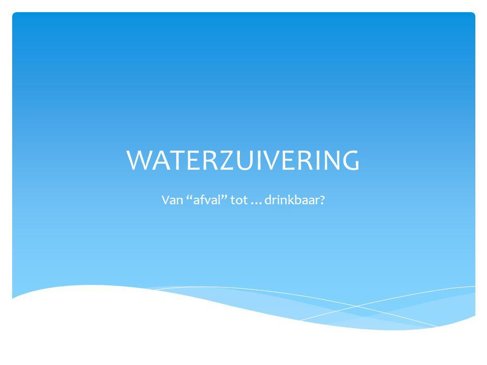 "WATERZUIVERING Van ""afval"" tot …drinkbaar?"