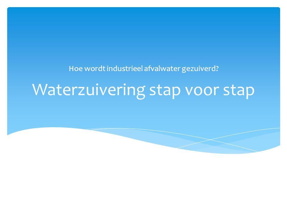 Waterzuivering stap voor stap Hoe wordt industrieel afvalwater gezuiverd?