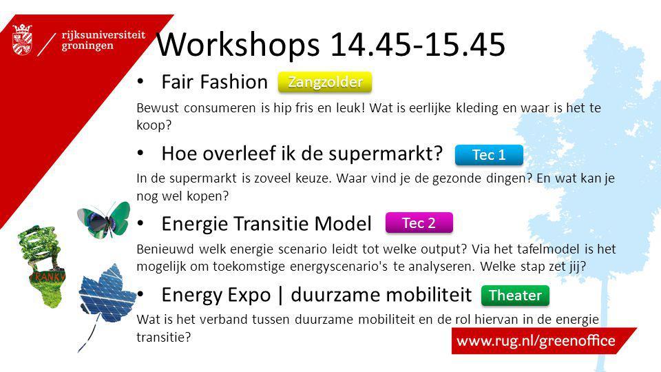Workshops 14.45-15.45 Fair Fashion Bewust consumeren is hip fris en leuk! Wat is eerlijke kleding en waar is het te koop? Hoe overleef ik de supermark