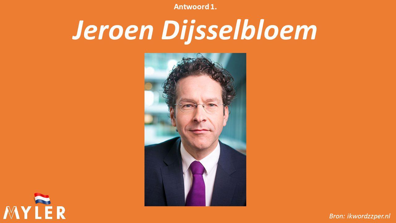 Bron: ikwordzzper.nl Antwoord 1. Jeroen Dijsselbloem