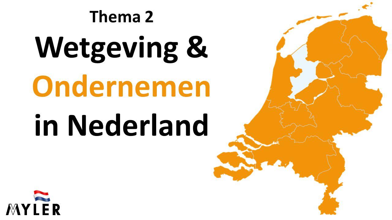 Thema 2 Wetgeving & Ondernemen in Nederland