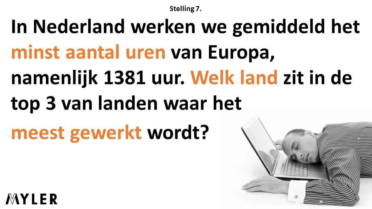 Stelling 7. In Nederland werken we gemiddeld het minst aantal uren van Europa, namenlijk 1381 uur.