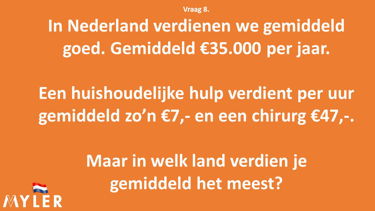Vraag 8. In Nederland verdienen we gemiddeld goed.