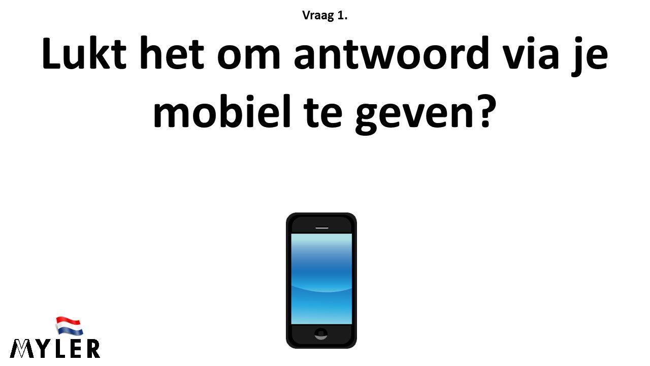 Vraag 1. Lukt het om antwoord via je mobiel te geven