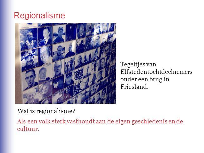Wat is regionalisme? Als een volk sterk vasthoudt aan de eigen geschiedenis en de cultuur. Regionalisme Tegeltjes van Elfstedentochtdeelnemers onder e
