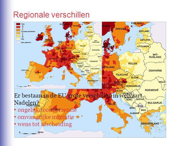Er bestaan in de EU grote verschillen in welvaart. Nadelen? ongelijke concurrentie omvangrijke migratie wens tot afscheiding Regionale verschillen